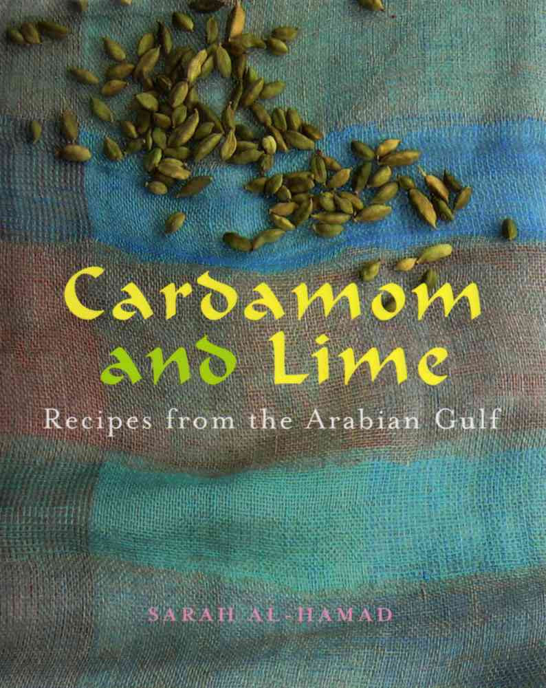 Cardamom and Lime: Recipes from the Arabian Gulf Paperback by Sarah Al-Hamad