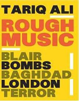 Rough Music: Blair, Bombs, Baghdad, London, Terror by Tariq Ali