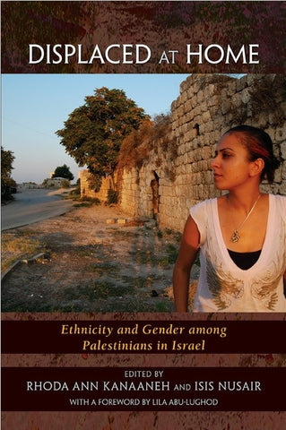 Displaced at Home: Ethnicity and Gender among Palestinians in Israel by Rhoda Ann Kanaaneh and Isis Nusair
