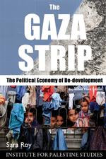 The Gaza Strip: The Political Economy of De-Development (Expanded Third Edition) by Sara Roy