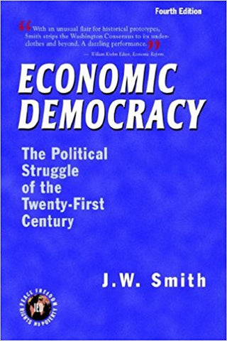 Economic Democracy: The Political Struggle of the Twenty-First Century by J.W. Smith