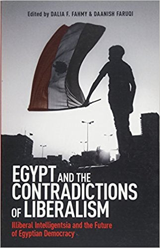 Egypt and the Contradictions of Liberalism: Illiberal Intelligentsia and the Future of Egyptian Democracy (Studies on Islam, Human Rights, and Democracy) by Dalia Fahmy