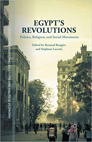 Egypt's Revolutions: Politics, Religion, and Social Movements by Bernard Rougier