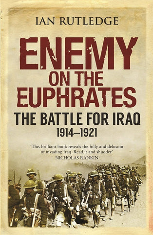 Enemy on the Euphrates: The Battle for Iraq, 1914-1921 by Ian Rutledge