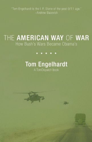 The American Way of War: How Bush's Wars Became Obama's by Tom Engelhardt