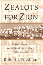 Zealots for Zion: Inside Israel's West Bank Settlement Movement by Robert Friedman