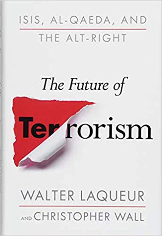 The Future of Terrorism: ISIS, Al-Qaeda, and the Alt-Right