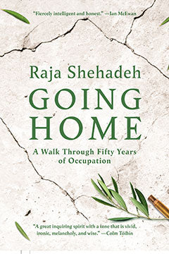 Going Home: A Walk Through Fifty Years of Occupation by Raja Shehadeh