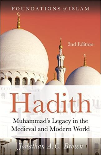 Hadith: Muhammad's Legacy in the Medieval and Modern World (Foundations of Islam)