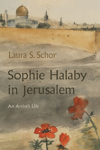Sophie Halaby in Jerusalem: An Artist's Life by Laura Schor