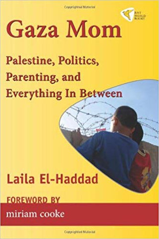 Gaza Mom: Palestine, Politics, Parenting, and Everything In Between by Laila El-Haddad