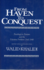 From Haven to Conquest: Readings in Zionism and the Palestine Problem until 1948 edited by Walid Khalidi