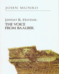 Jawdat R. Haydar: The Voice From Baalbek by John Munro