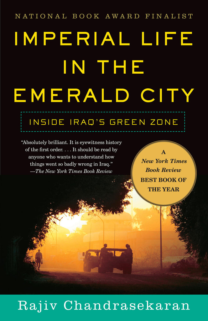 Imperial Life in The Emerald City: Inside Iraq's Green Zone by Rajiv Chandrasekaran