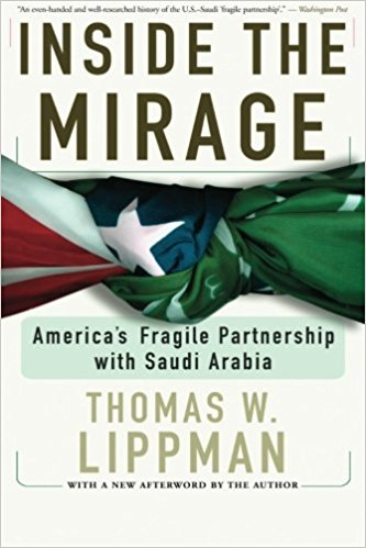 Inside The Mirage: America's Fragile Partnership with Saudi Arabia by Thomas Lippman