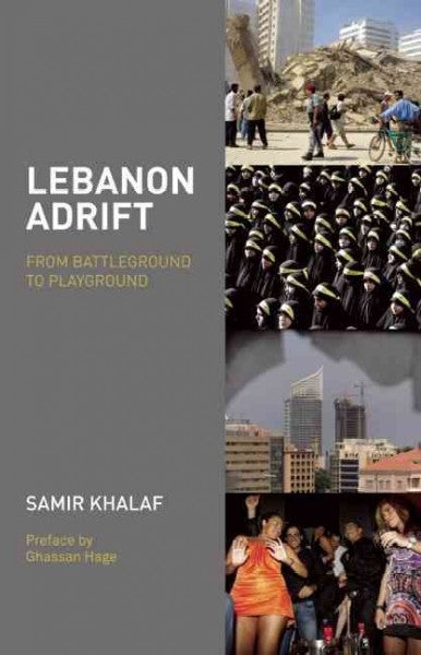 Lebanon Adrift: From Battleground to Playground by Samir Khalaf