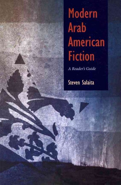 Modern Arab American Fiction: A Reader's Guide by Steven Salaita