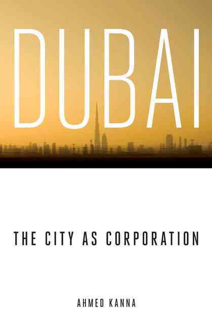 Dubai, the City as Corporation by Ahmed Kanna
