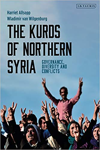The Kurds of Northern Syria: Governance, Diversity and Conflicts by Harriet Allsopp and Wladimir van Wilgenburg