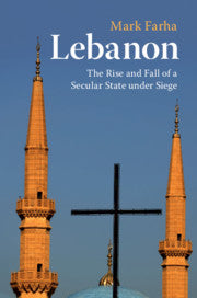 Lebanon: The Rise and Fall of a Secular State under Seige by Mark Farha