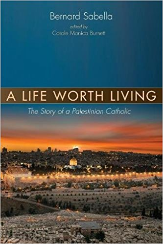 A Life Worth Living: The Story of a Palestinian Catholic