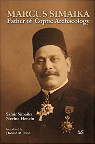 Marcus Simaika: Father of Coptic Archaeology by Samir Simaika