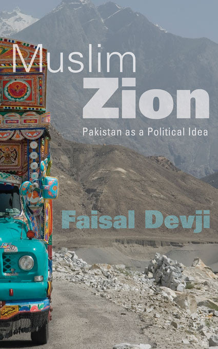 Muslim Zion: Pakistan as a Political Idea by Faisal Devji