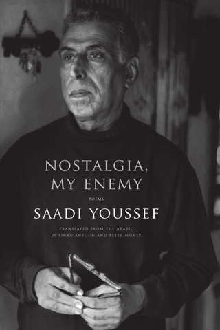 Nostalgia, My Enemy by Saadi Youssef