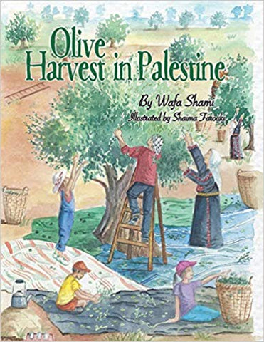 Olive Harvest in Palestine: A Story of Childhood Memories by Wafa Shami