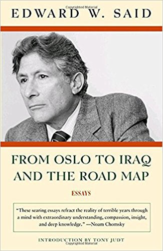 From Oslo to Iraq and the Road Map: Essays by Edward Said
