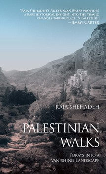 Palestinian Walks Forays into a Vanishing Landscape By Raja Shehadeh