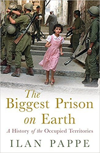 The Biggest Prison on Earth: A History of the Occupied Territories by Ilan Pappe