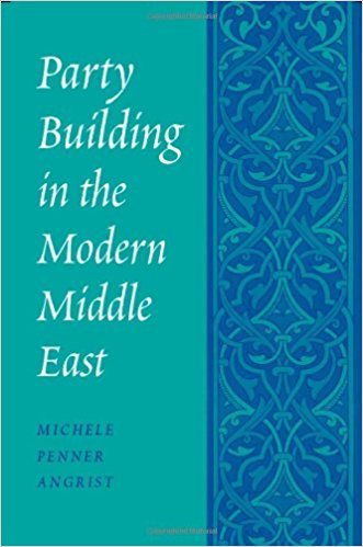 Party Building in the Modern Middle East by Michele Penner Angrist