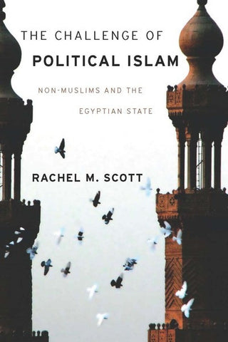 The Challenge of Political Islam: Non-Muslims and the Egyptian State by Rachel Scott