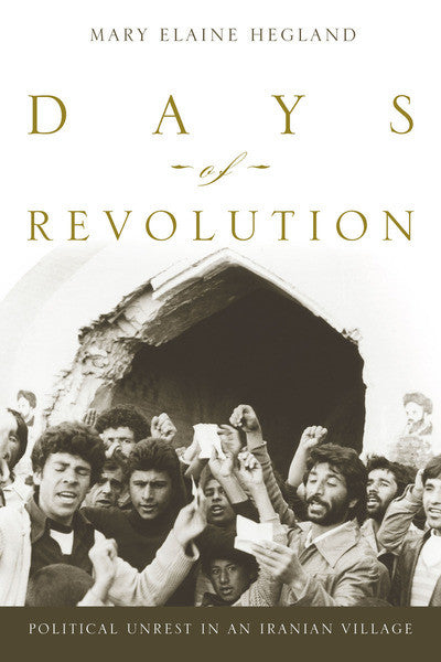 Days of Revolution: Political Unrest in an Iranian Village by Mary Hegland