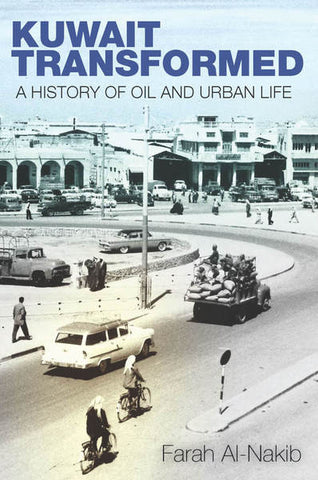 Kuwait Transformed: A History of Oil and Urban Life by Farah Al-Nakib