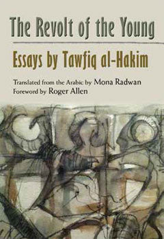 The Revolt of the Young: Essays by Tawfiq al-Hakim by Mona Radwan