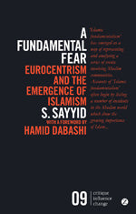 A Fundamental Fear: Eurocentrism and the Emergence of Islamism by Salman Sayyid