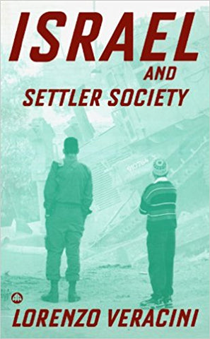 Israel and Settler Society by Lorenzo Veracini