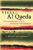Visas for Al Qaeda: CIA Handouts That Rocked the World: An Insider's View by J. Michael Springmann