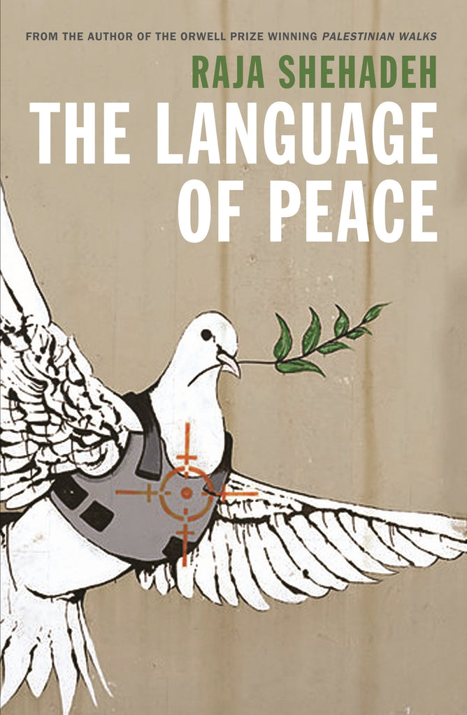 Language of War, Language of Peace: Palestine, Israel and the Search for Justice by Raja Shehadeh