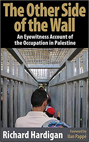 The Other Side of the Wall: An Eyewitness Account of the Occupation in Palestine, by Richard Hardigan