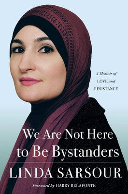 We Are Not Here to Be Bystanders: A Memoir of Love and Resistance By Linda Sarsour