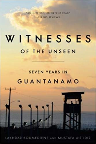 Witnesses of the Unseen: Seven Years in Guantanamo by Lakhdar Boumediene