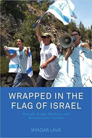 Wrapped in the Flag of Israel: Mizrahi Single Mothers and Bureaucratic Torture