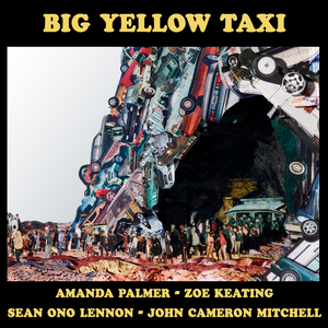 Amanda Palmer, Zoe Keating, Sean Ono Lennon & John Cameron Mitchell - Big Yellow Taxi - Digital Download
