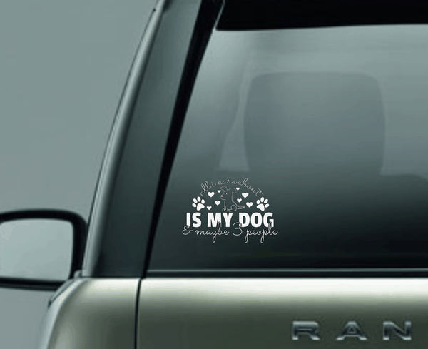 All I Care About is My Dog and Like 3 People 4 Decal