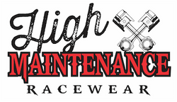 High Maintenance Racewear