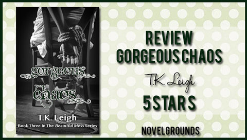 Gorgeous Chaos (Beautiful Mess #3) by T.K Leigh