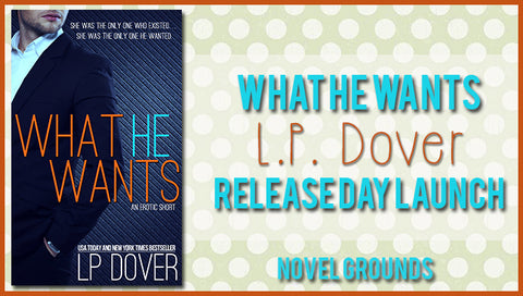 Release Day Launch: What He Wants by L.P. Dover